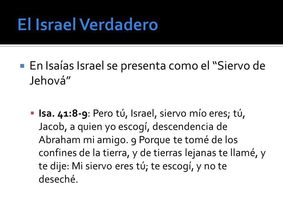 El Israel VerdaderoEn Isaías Israel se presenta como el Siervo de Jehová