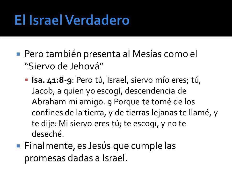 El Israel Verdadero Pero también presenta al Mesías como el Siervo de Jehová