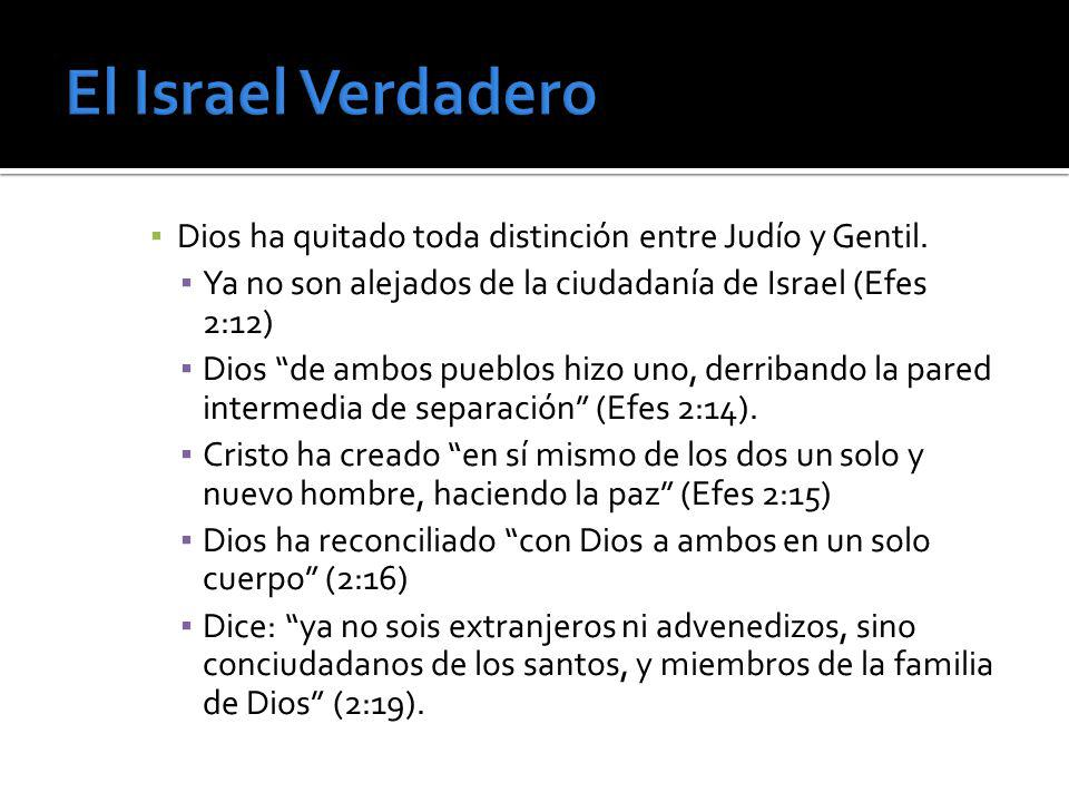 El Israel Verdadero Dios ha quitado toda distinción entre Judío y Gentil. Ya no son alejados de la ciudadanía de Israel (Efes 2:12)