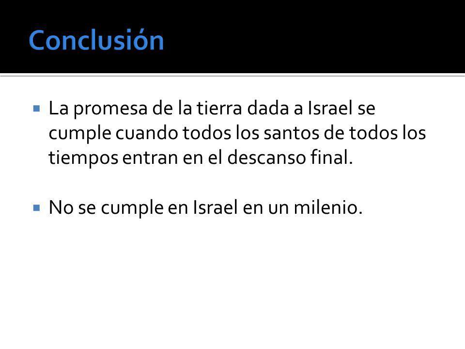 ConclusiónLa promesa de la tierra dada a Israel se cumple cuando todos los santos de todos los tiempos entran en el descanso final.
