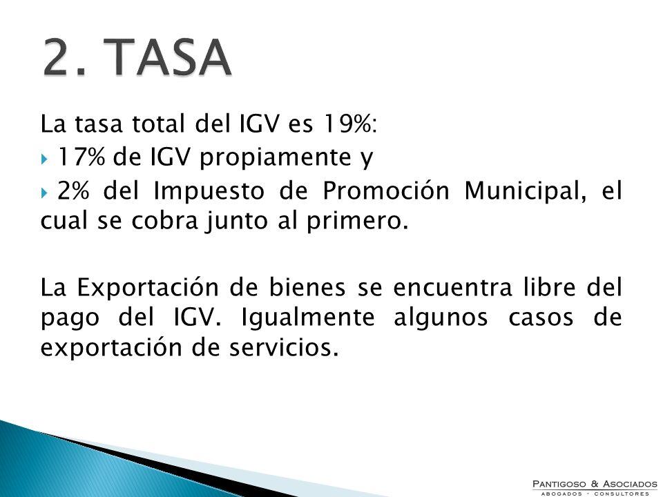 2. TASA La tasa total del IGV es 19%: 17% de IGV propiamente y