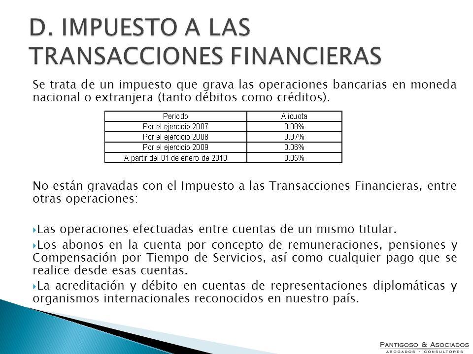 D. IMPUESTO A LAS TRANSACCIONES FINANCIERAS
