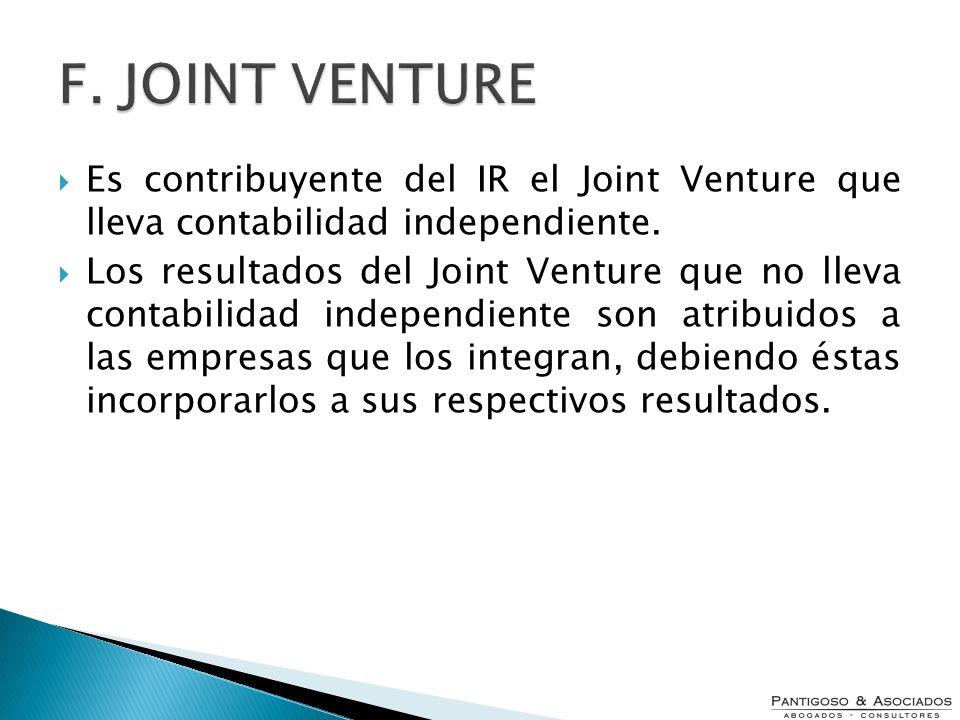 F. JOINT VENTURE Es contribuyente del IR el Joint Venture que lleva contabilidad independiente.