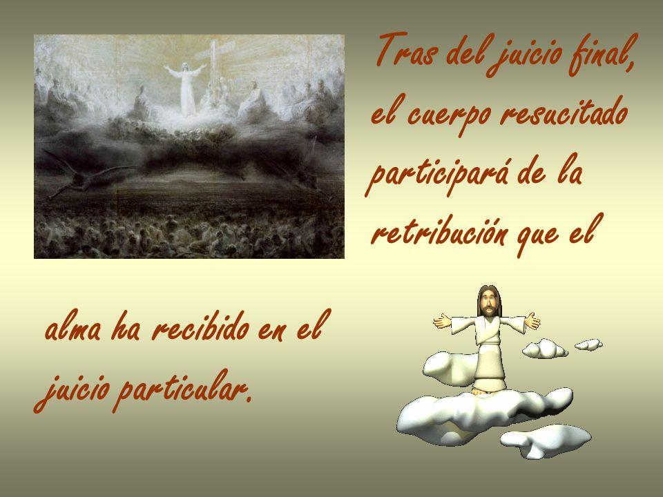 Tras del juicio final, el cuerpo resucitado. participará de la. retribución que el. alma ha recibido en el.