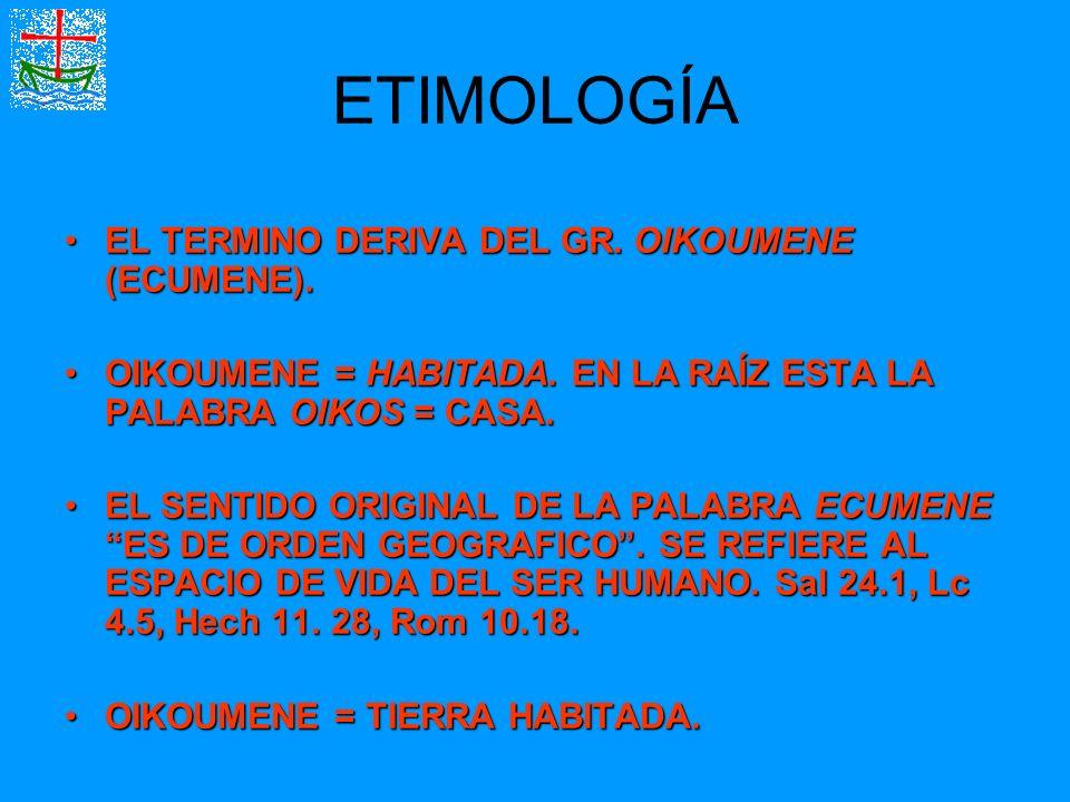 ETIMOLOGÍA EL TERMINO DERIVA DEL GR. OIKOUMENE (ECUMENE).