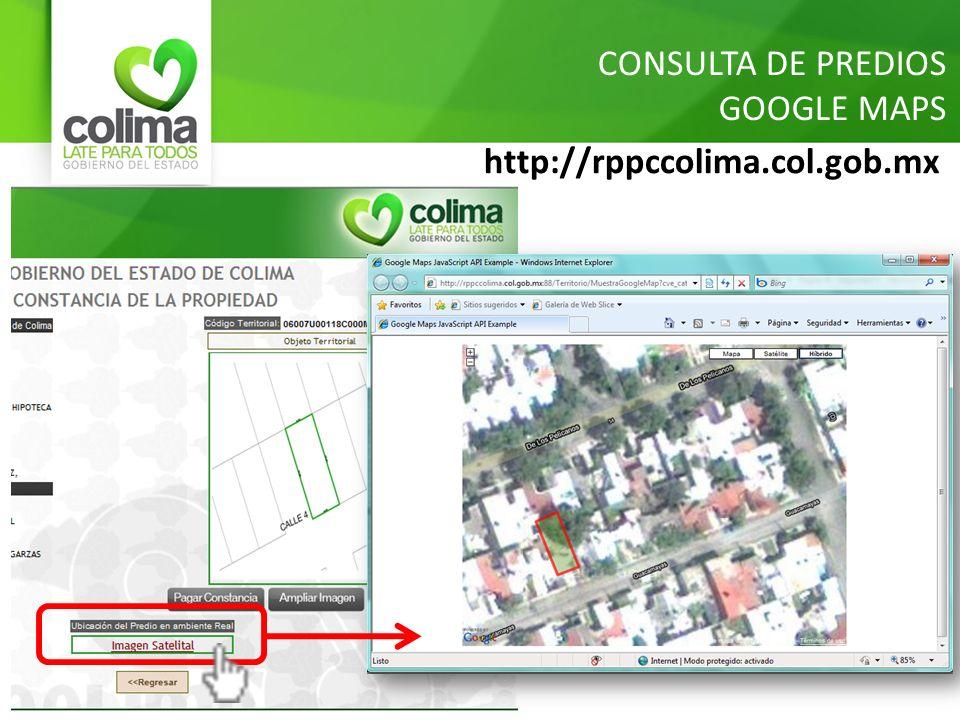 CONSULTA DE PREDIOS GOOGLE MAPS http://rppccolima.col.gob.mx