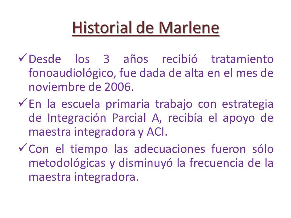 Historial de Marlene Desde los 3 años recibió tratamiento fonoaudiológico, fue dada de alta en el mes de noviembre de 2006.
