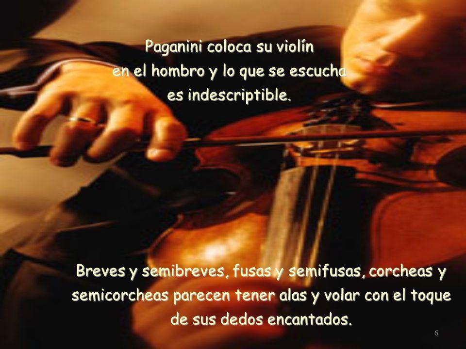 Paganini coloca su violín en el hombro y lo que se escucha es indescriptible.