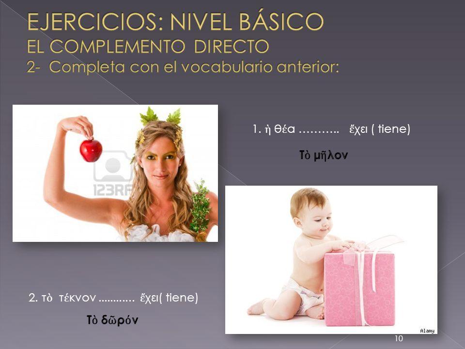 EJERCICIOS: NIVEL BÁSICO EL COMPLEMENTO DIRECTO 2- Completa con el vocabulario anterior: