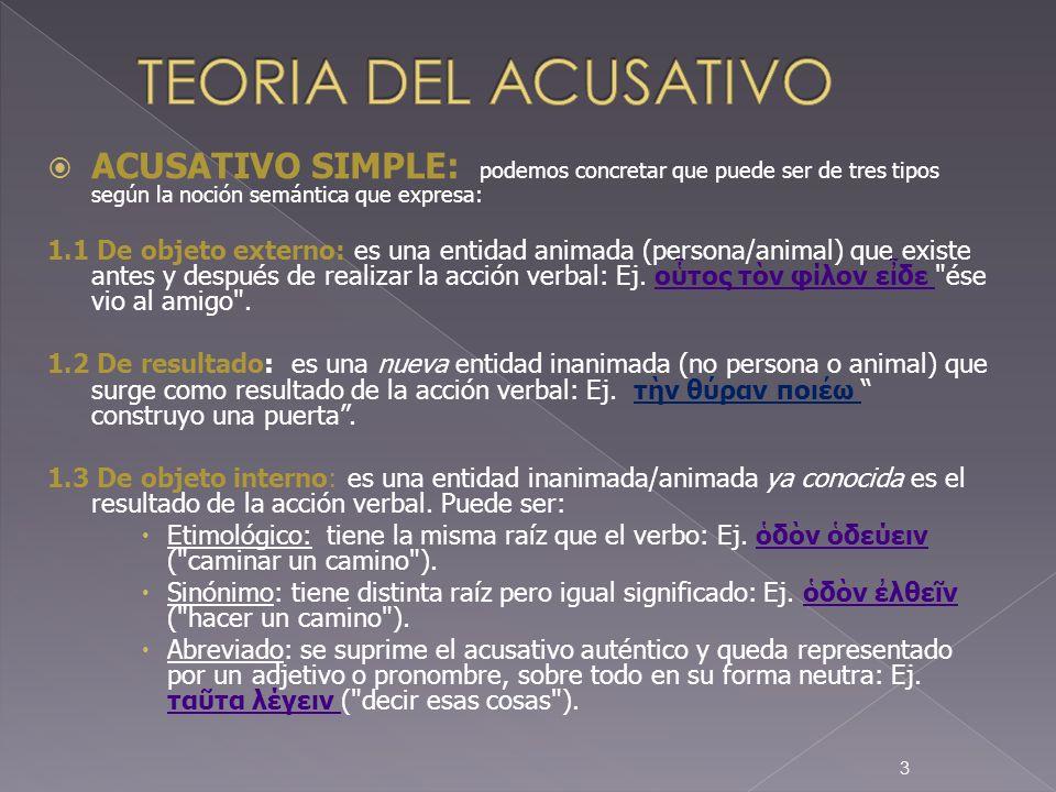 TEORIA DEL ACUSATIVOACUSATIVO SIMPLE: podemos concretar que puede ser de tres tipos según la noción semántica que expresa: