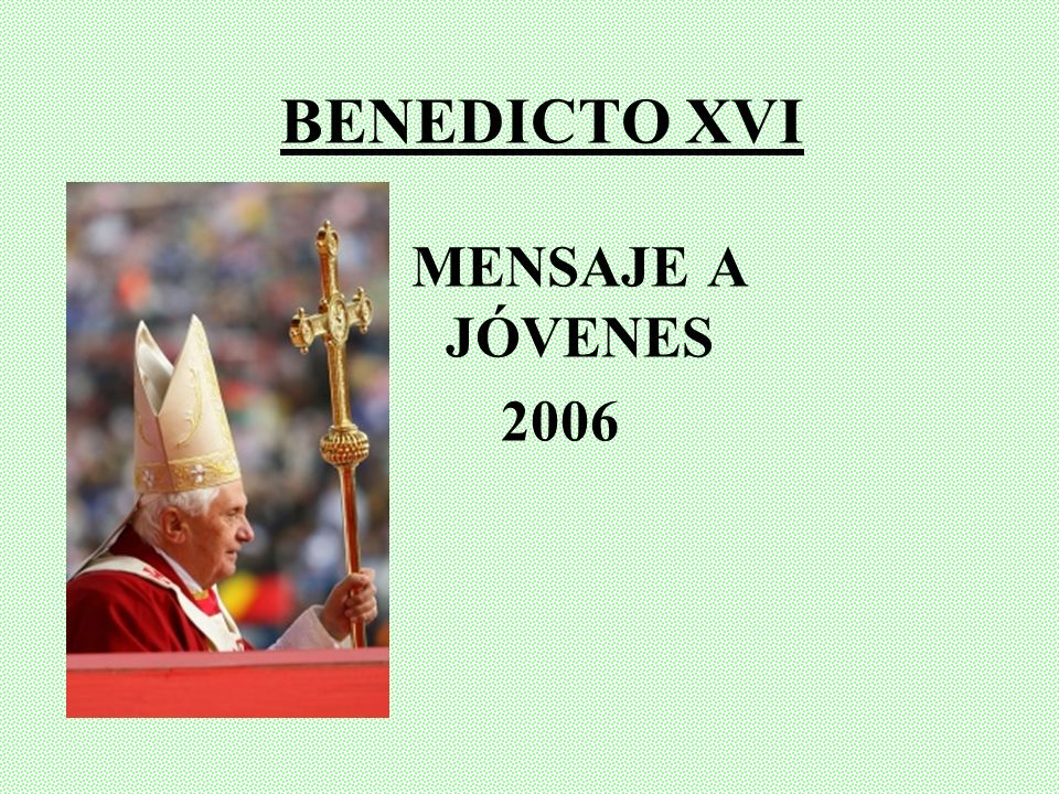 BENEDICTO XVI MENSAJE A JÓVENES 2006