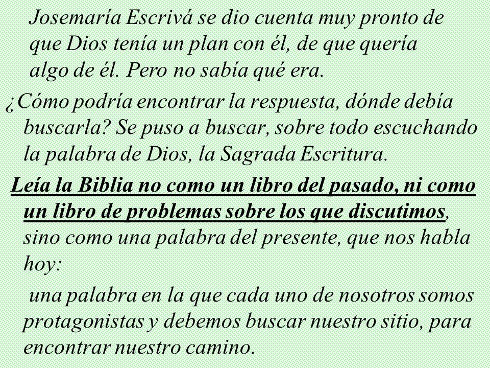 Josemaría Escrivá se dio cuenta muy pronto de que Dios tenía un plan con él, de que quería algo de él. Pero no sabía qué era.