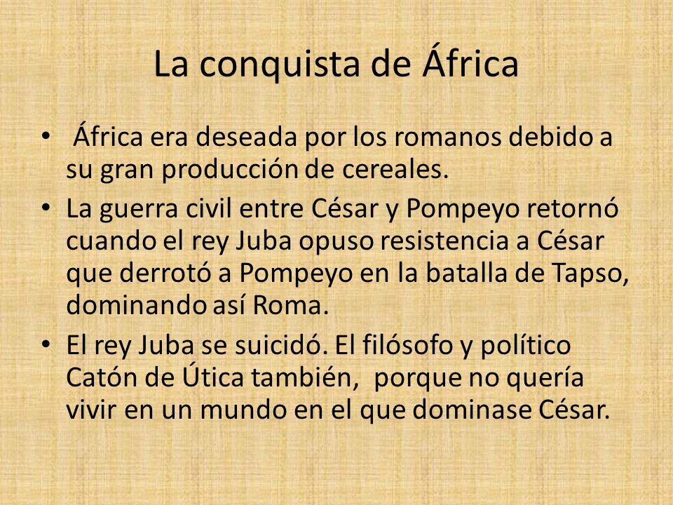La conquista de África África era deseada por los romanos debido a su gran producción de cereales.
