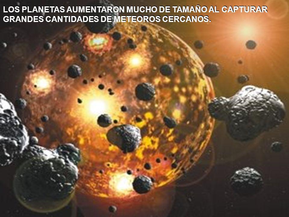 LOS PLANETAS AUMENTARON MUCHO DE TAMAÑO AL CAPTURAR