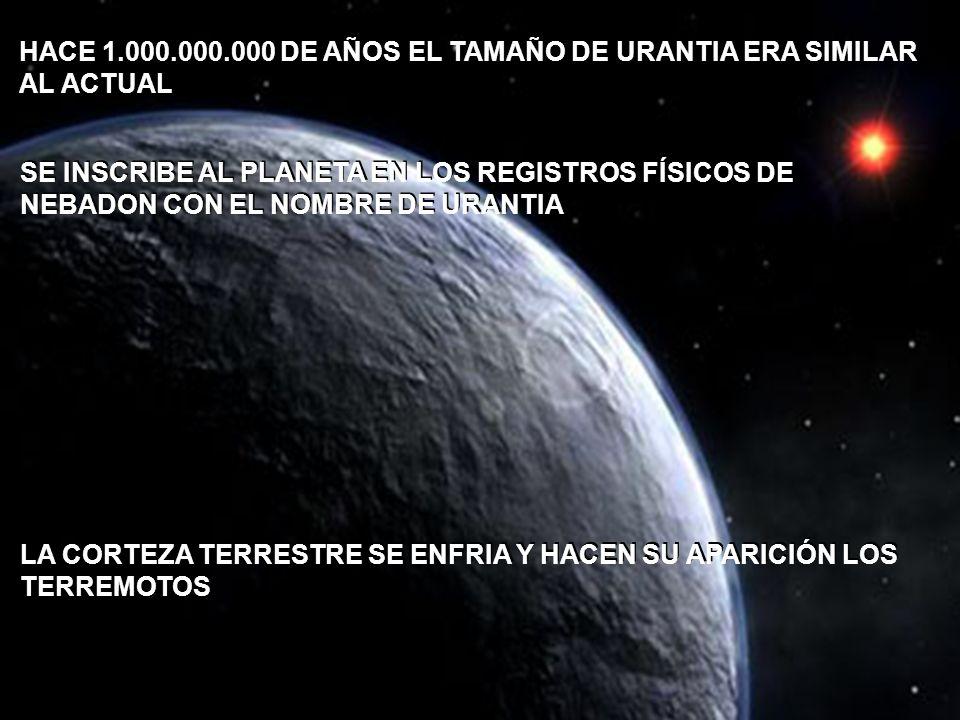 HACE 1.000.000.000 DE AÑOS EL TAMAÑO DE URANTIA ERA SIMILAR AL ACTUAL