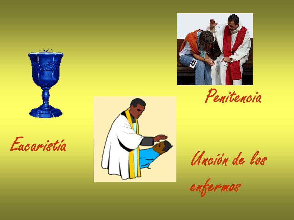 Penitencia Eucaristía Unción de los enfermos