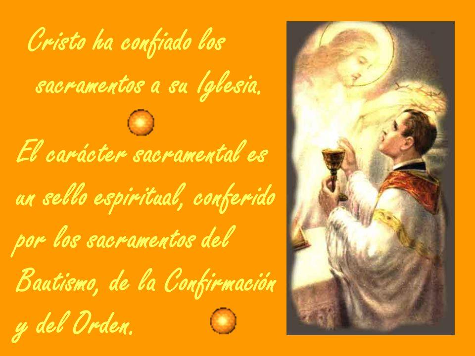 Cristo ha confiado los sacramentos a su Iglesia. El carácter sacramental es. un sello espiritual, conferido.