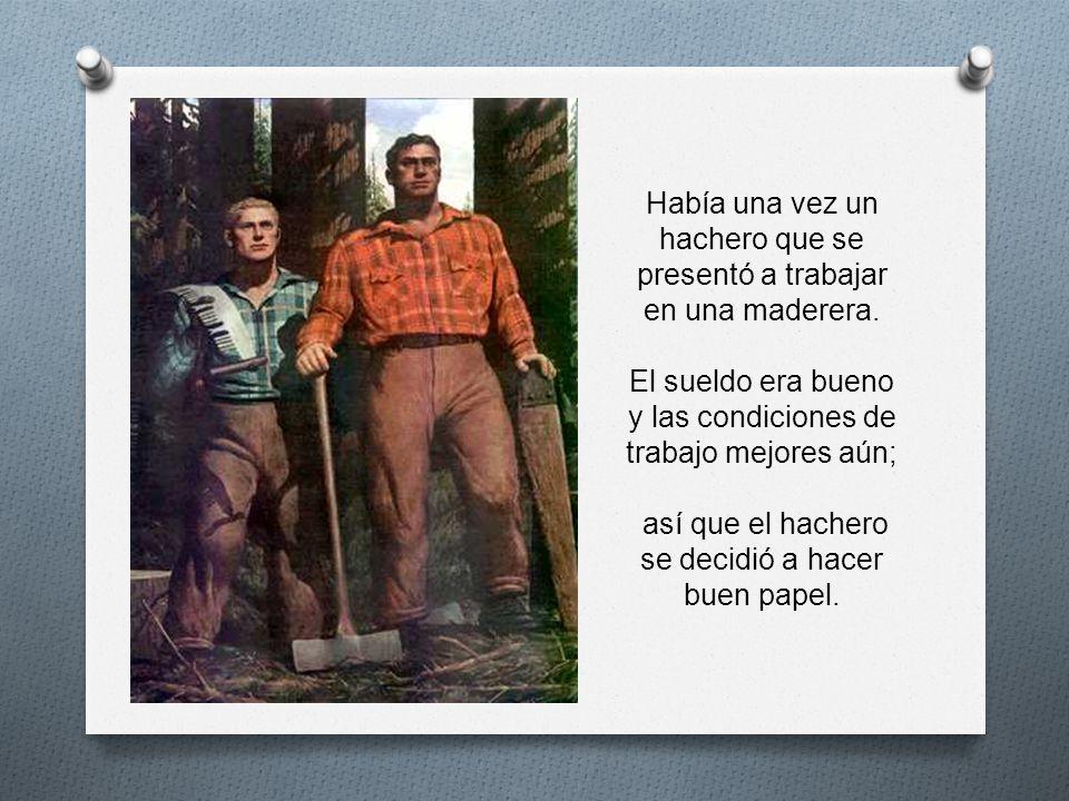 Había una vez un hachero que se presentó a trabajar en una maderera.