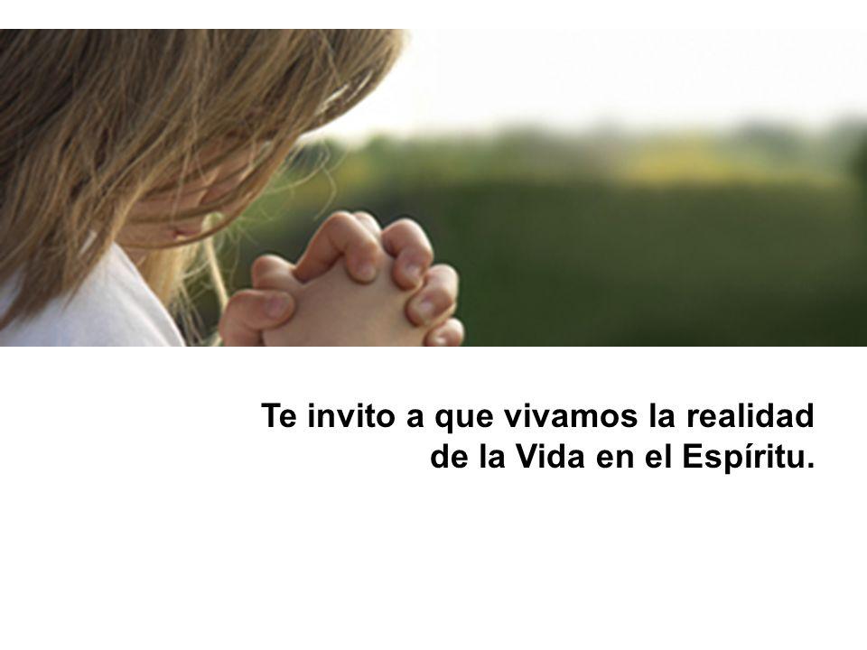 Te invito a que vivamos la realidad de la Vida en el Espíritu.