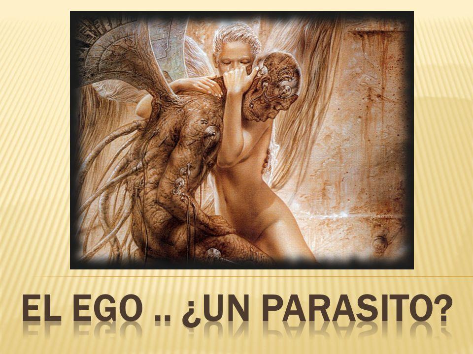 El ego .. ¿un parasito