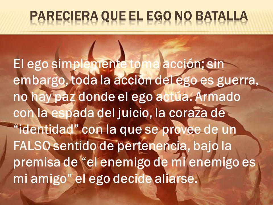 Pareciera que el ego no batalla