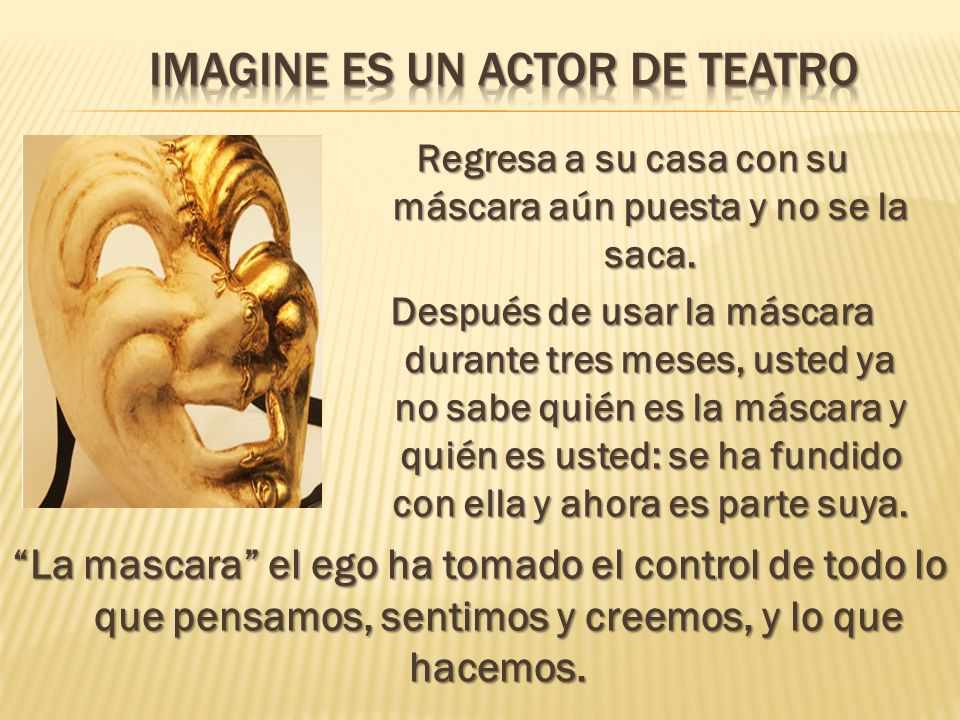 Imagine es un actor de teatro
