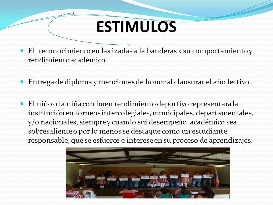 ESTIMULOS El reconocimiento en las izadas a la banderas x su comportamiento y rendimiento académico.