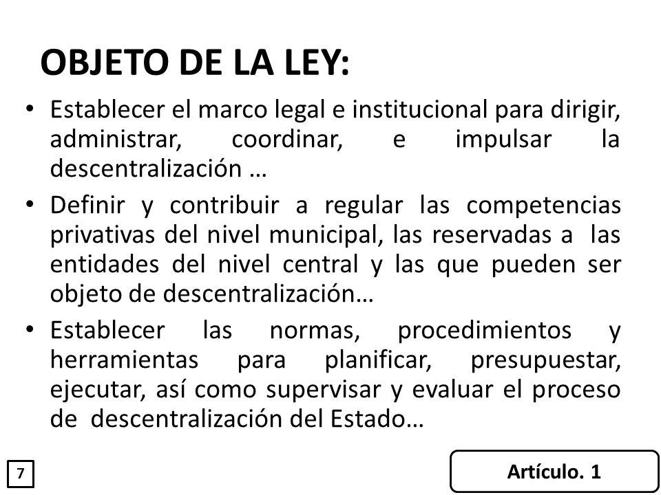 OBJETO DE LA LEY:Establecer el marco legal e institucional para dirigir, administrar, coordinar, e impulsar la descentralización …