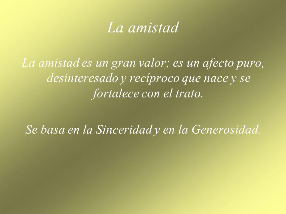 Se basa en la Sinceridad y en la Generosidad.