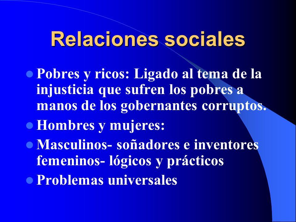 Relaciones sociales Pobres y ricos: Ligado al tema de la injusticia que sufren los pobres a manos de los gobernantes corruptos.