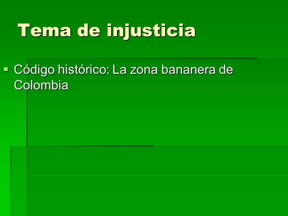Tema de injusticia Código histórico: La zona bananera de Colombia