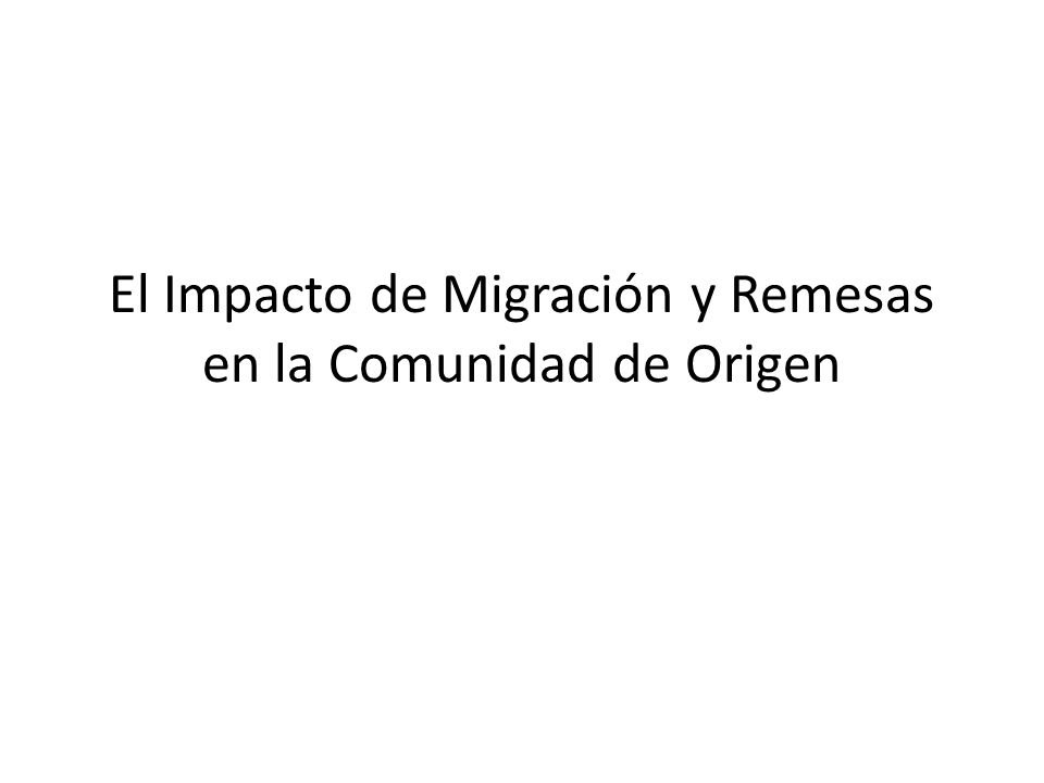 El Impacto de Migración y Remesas en la Comunidad de Origen