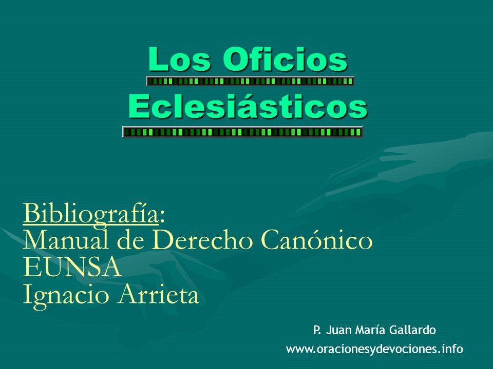 Los Oficios Eclesiásticos Bibliografía: Manual de Derecho Canónico