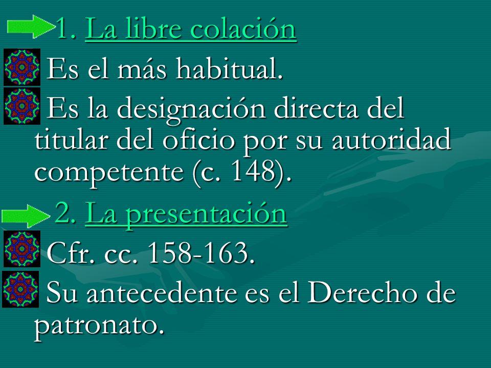 1. La libre colaciónEs el más habitual. Es la designación directa del titular del oficio por su autoridad competente (c. 148).