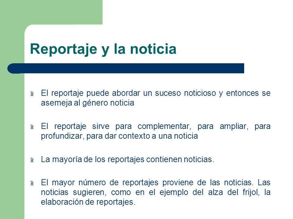 Reportaje y la noticia El reportaje puede abordar un suceso noticioso y entonces se asemeja al género noticia.