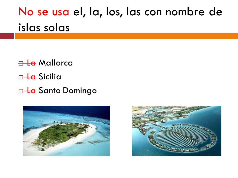 No se usa el, la, los, las con nombre de islas solas