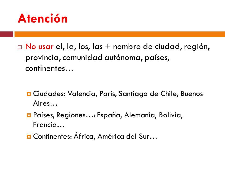 Atención No usar el, la, los, las + nombre de ciudad, región, provincia, comunidad autónoma, países, continentes…