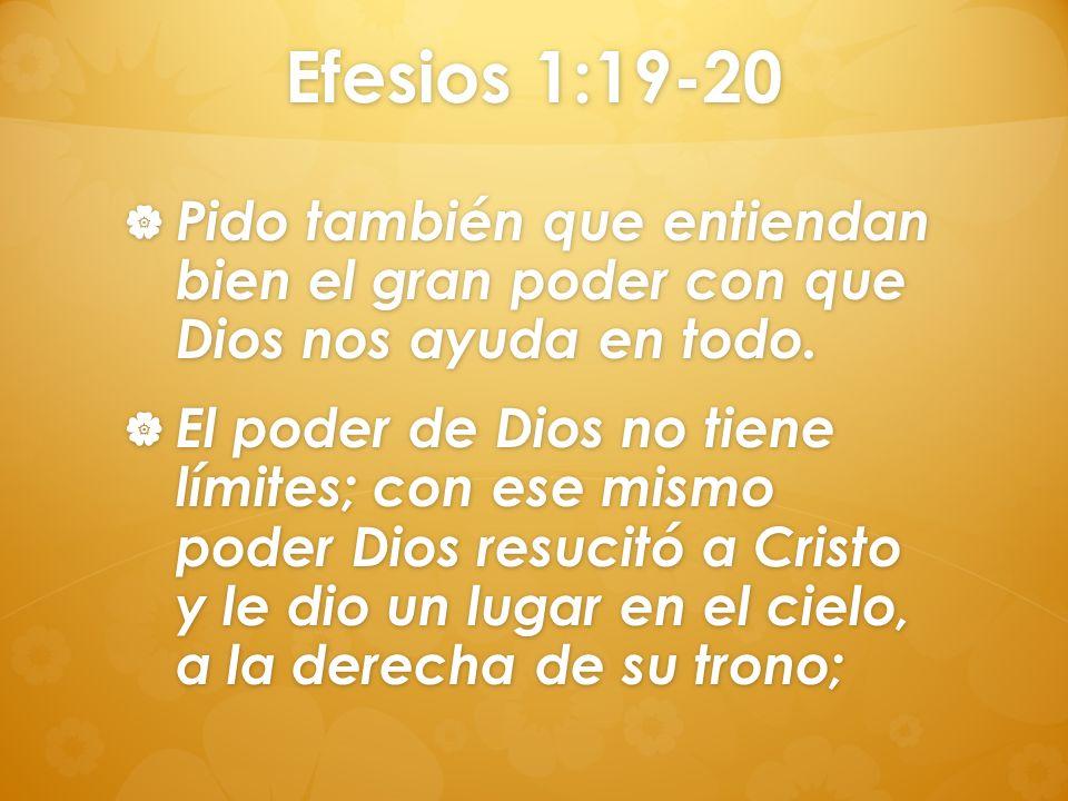 Efesios 1:19-20 Pido también que entiendan bien el gran poder con que Dios nos ayuda en todo.