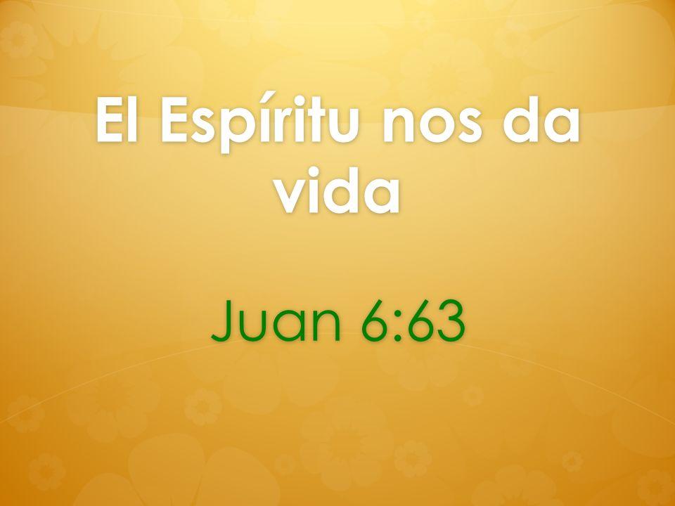 El Espíritu nos da vida Juan 6:63