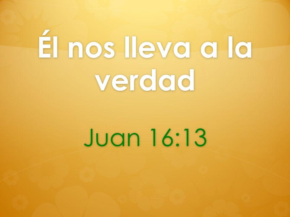 Él nos lleva a la verdad Juan 16:13