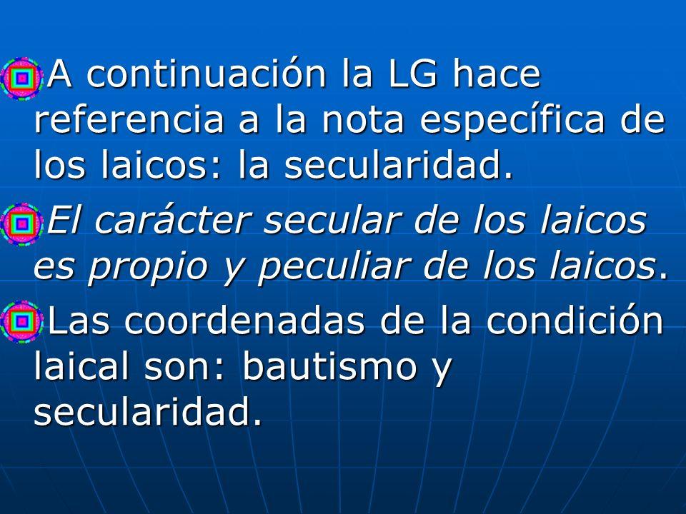 A continuación la LG hace referencia a la nota específica de los laicos: la secularidad.