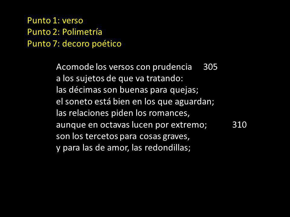 Punto 1: verso Punto 2: Polimetría. Punto 7: decoro poético. Acomode los versos con prudencia 305.