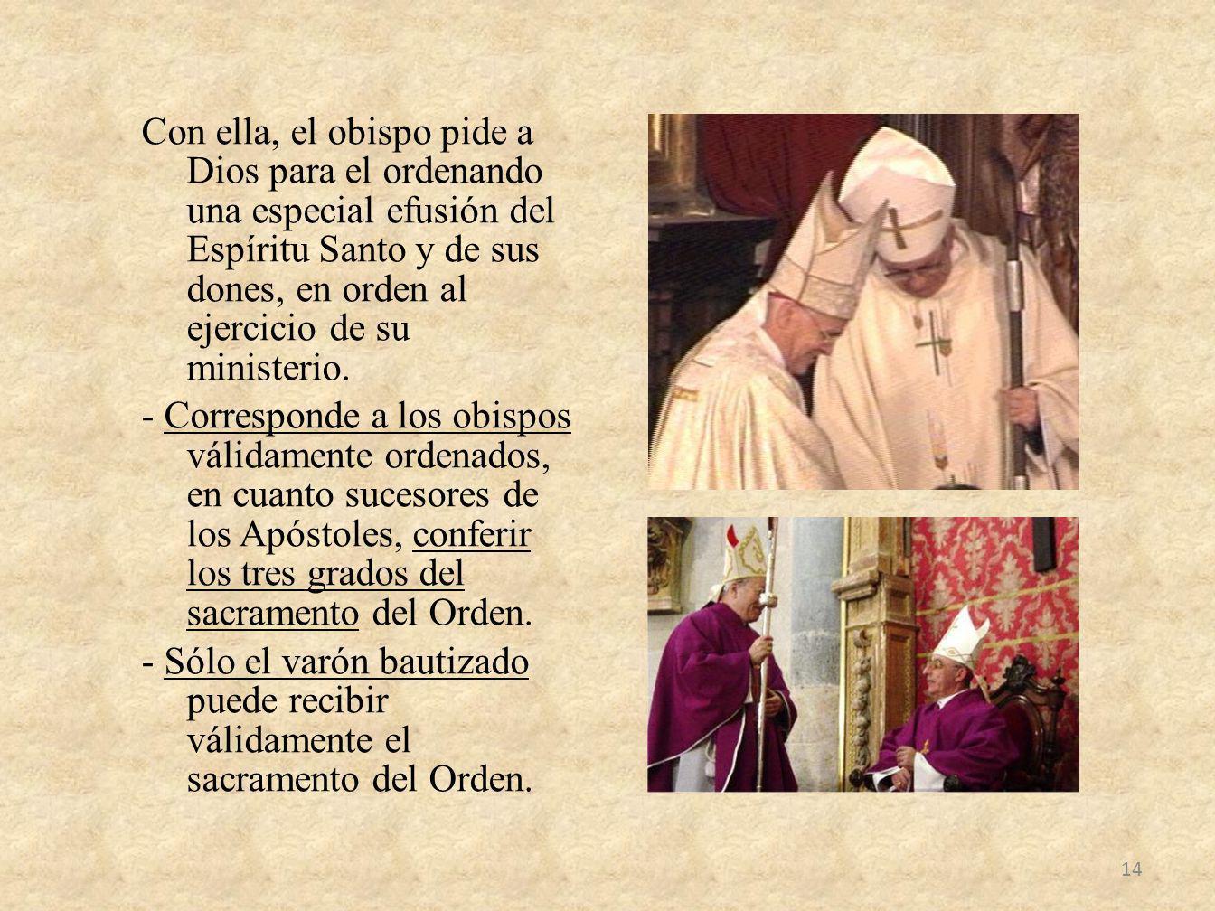 Con ella, el obispo pide a Dios para el ordenando una especial efusión del Espíritu Santo y de sus dones, en orden al ejercicio de su ministerio.