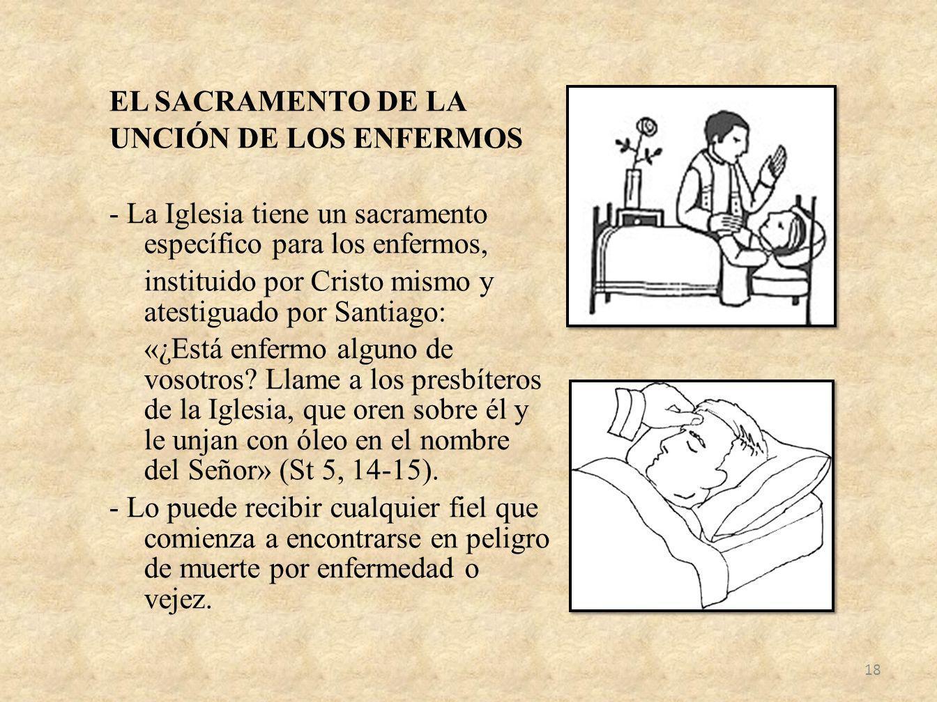 EL SACRAMENTO DE LA UNCIÓN DE LOS ENFERMOS - La Iglesia tiene un sacramento específico para los enfermos, instituido por Cristo mismo y atestiguado por Santiago: «¿Está enfermo alguno de vosotros.