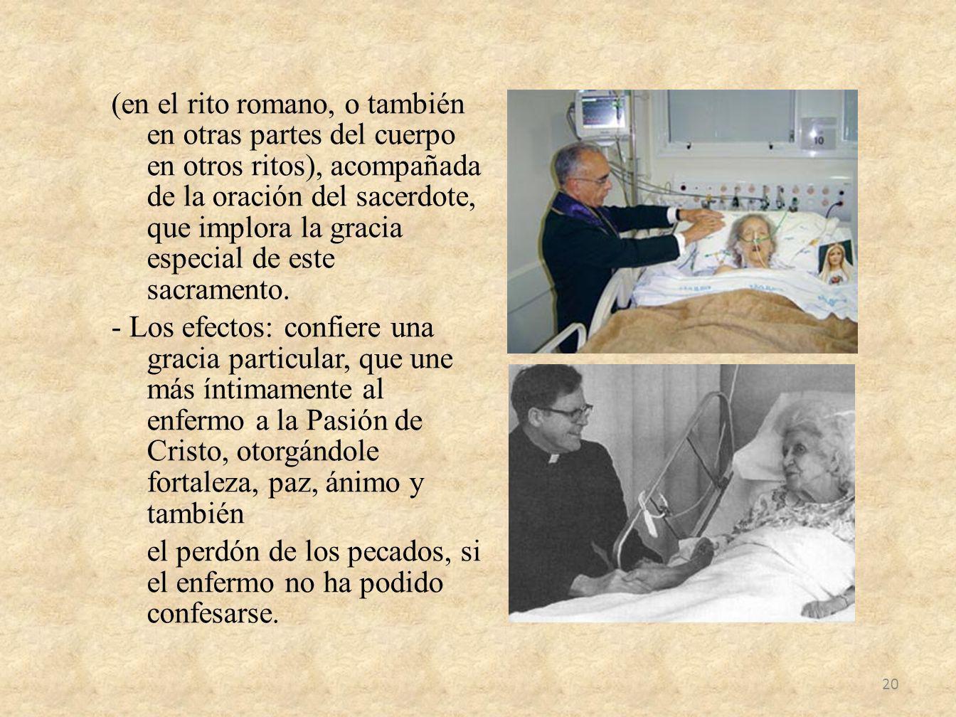 (en el rito romano, o también en otras partes del cuerpo en otros ritos), acompañada de la oración del sacerdote, que implora la gracia especial de este sacramento.