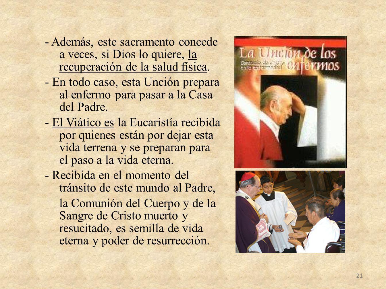 - Además, este sacramento concede a veces, si Dios lo quiere, la recuperación de la salud física.