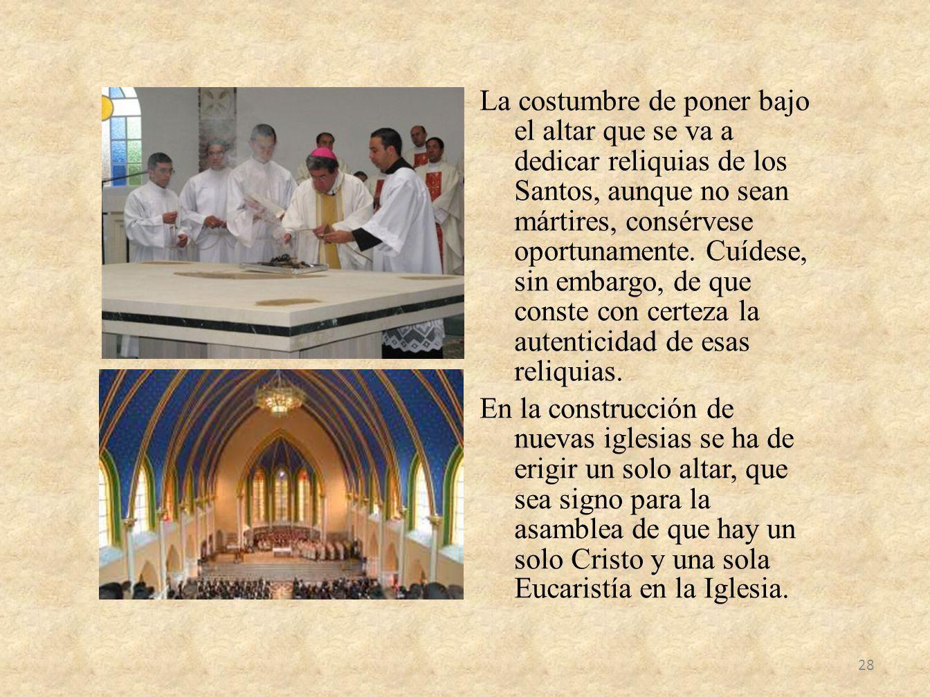 La costumbre de poner bajo el altar que se va a dedicar reliquias de los Santos, aunque no sean mártires, consérvese oportunamente.