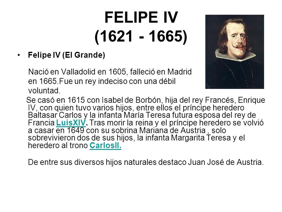 FELIPE IV (1621 - 1665) Felipe IV (El Grande)