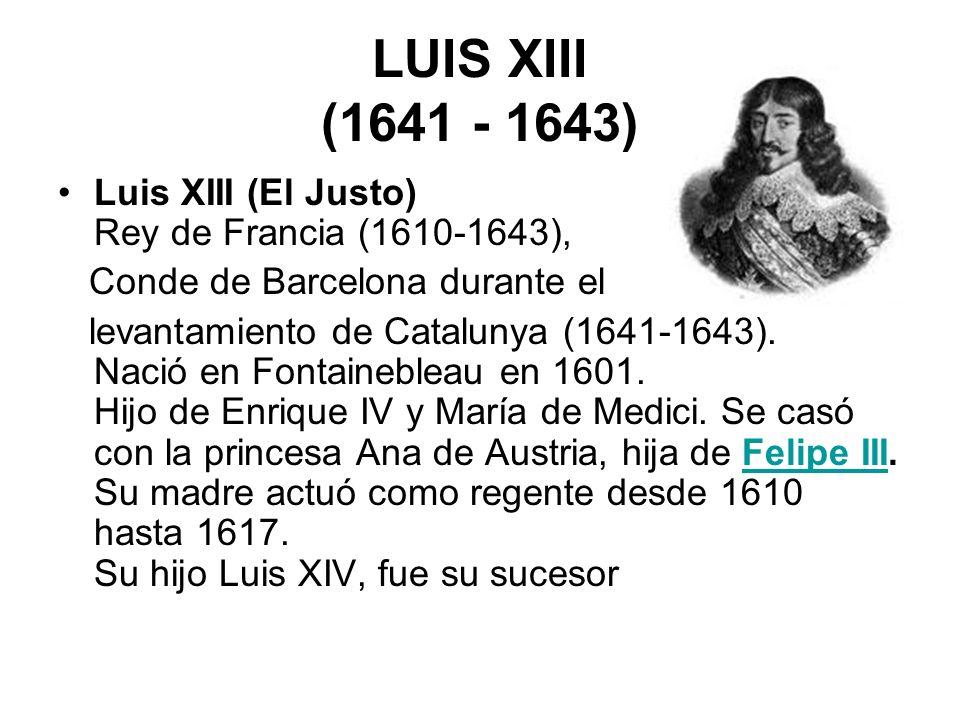 LUIS XIII (1641 - 1643) Luis XIII (El Justo) Rey de Francia (1610-1643), Conde de Barcelona durante el.