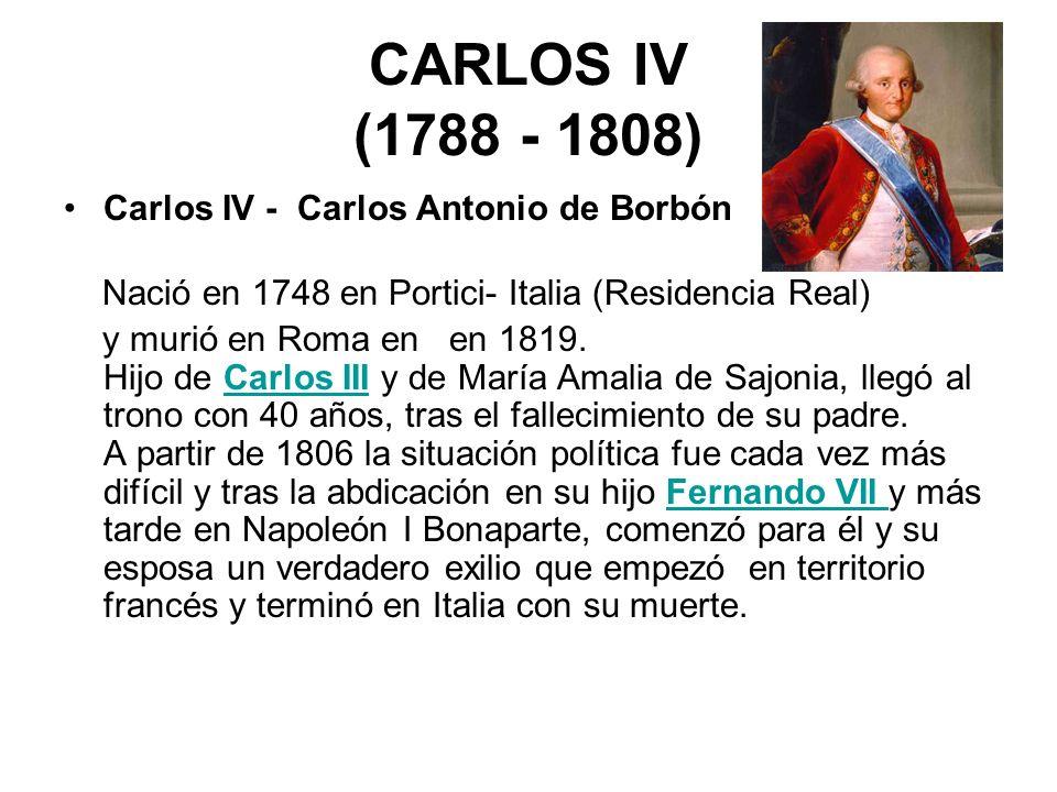 CARLOS IV (1788 - 1808) Carlos IV - Carlos Antonio de Borbón